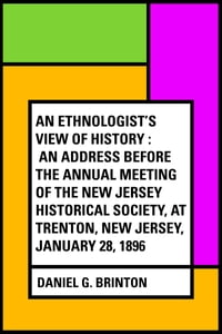 An Ethnologist's View of History : An Address Before the Annual Meeting of the New Jersey…