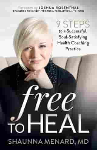 Free to Heal: 9 Steps to a Successful, Soul-Satisfying Health Coaching Practice