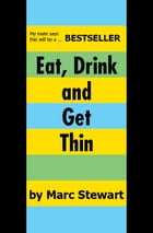 Eat, Drink and Get Thin by Marc Stewart