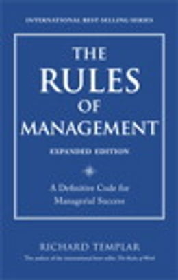 Book The Rules of Management, Expanded Edition: A Definitive Code for Managerial Success: A Definitive… by Richard Templar