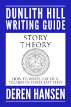 Story Theory: How to Write Like J.R.R. Tolkien in Three Easy Steps by Deren Hansen