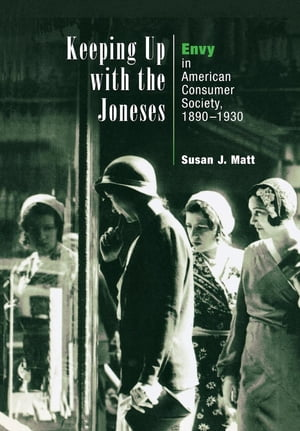 Keeping Up with the Joneses Envy in American Consumer Society,  1890-1930