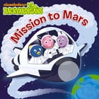 Mission to Mars (The Backyardigans) by Nickelodeon Publishing