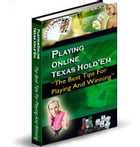 PLAYING ONLINE TEXAS HOLD'EM: The Best Tips For Playing And Winning by SoftTech
