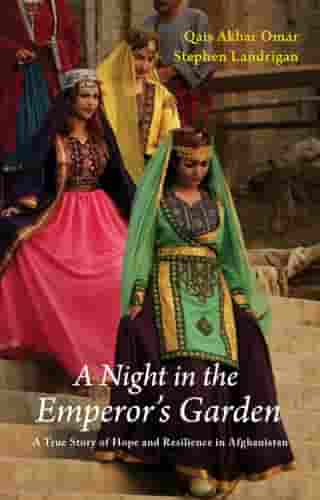 A Night in the Emperor's Garden: A True Story of Hope and Resilience in Afghanistan by Qais Akbar Omar