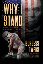 Why I Stand: From Freedom to the Killing Fields of Socialism by Burgess Owens