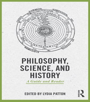 Philosophy,  Science,  and History A Guide and Reader