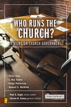 Who Runs the Church?: 4 Views on Church Government by Paul E. Engle