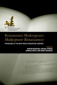 Renaissance Shakespeare: Shakespeare Renaissances: Proceedings of the Ninth World Shakespeare…