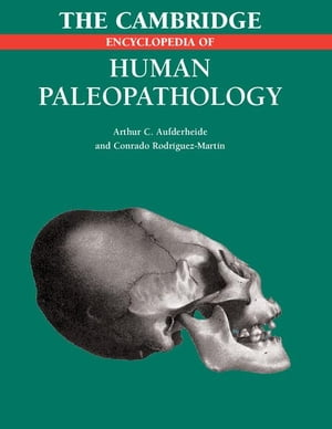 The Cambridge Encyclopedia of Human Paleopathology