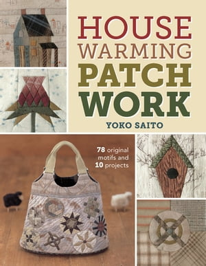 Housewarming Patchwork 78 Original Motifs and 10 Projects