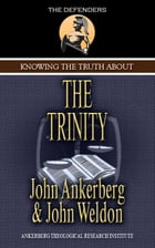 Knowing the Truth About the Trinity by John Ankerberg