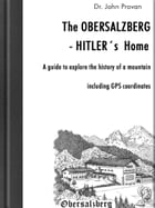 The Obersalzberg - Hitler´s Home: A guide to explore the history of a mountain by John Provan