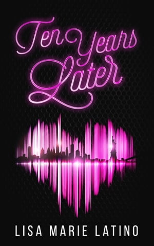 Ten Years Later by Lisa Marie Latino