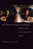 The Cinematic Mode of Production: Attention Economy and the Society of the Spectacle by Jonathan Beller