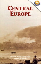 Central Europe (The U.S. Army Campaigns of World War II) by Edward N. Bedessem