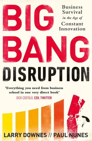 Big Bang Disruption Business Survival in the Age of Constant Innovation