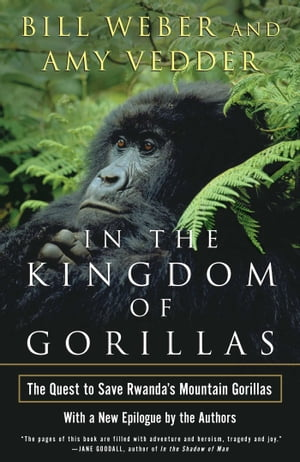 In the Kingdom of Gorillas The Quest to Save Rwanda's Mountain Gorillas