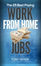 Work From Home Jobs. The 25 Best Paying. by Tony Rehor