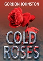 Cold Roses by Gordon Johnston