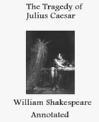 The Tragedy of Julius Caesar (Annotated) by William Shakespeare
