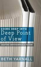 Going Deep Into Deep Point of View by Beth Yarnall