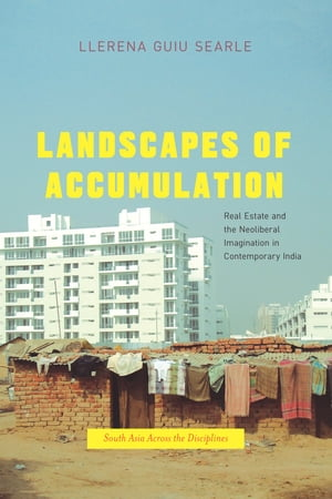 Landscapes of Accumulation Real Estate and the Neoliberal Imagination in Contemporary India