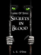 Lake Of Sins: Secrets In Blood: Lake Of Sins, #2 by L. S. O'Dea