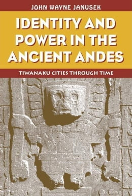 Book Identity and Power in the Ancient Andes by Janusek, Wayne