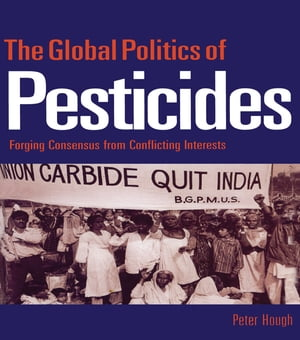 The Global Politics of Pesticides Forging consensus from conflicting interests