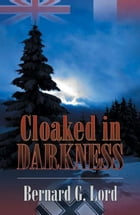 Cloaked in Darkness by Bernard G. Lord