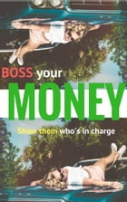 Boss your money: Show them who's in charge by Rouq
