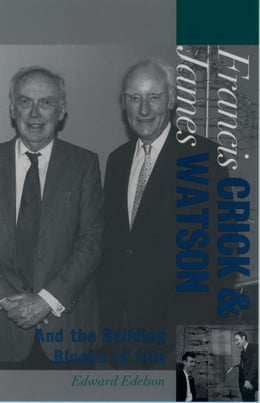 Book Francis Crick and James Watson: And the Building Blocks of Life by Edward Edelson