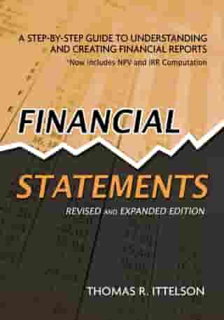 Financial Statements, Revised and Expanded Edition: A Step-by-Step Guide to Understanding and Creating Financial Reports by Thomas Ittelson