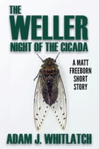 The Weller: Night of the Cicada by Adam J. Whitlatch