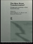 The New Great Transformation?: Change and Continuity in East-Central Europe