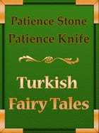 Patience-Stone and Patience-Knife by Turkish Fairy Tales