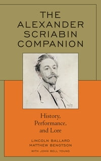 The Alexander Scriabin Companion: History, Performance, and Lore