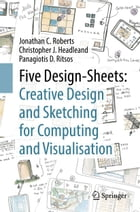 Five Design-Sheets: Creative Design and Sketching for Computing and Visualisation by Jonathan C. Roberts
