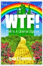 WTF!: This is a Liberal Utopia! by Frank B Thompson III