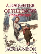 A Daughter of the Snow: (Illustrated) by Jack London