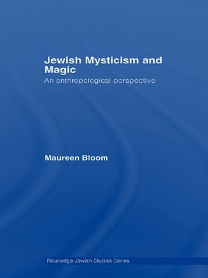 Jewish Mysticism and Magic An Anthropological Perspective