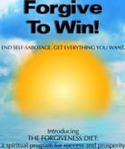 Forgive To Win! by Walter E. Jacobson, M.D.