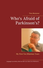 Who's Afraid of Parkinson's?: My First Ten Hilarious Years by Timo Montonen