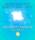 CELEBRITY MAKEUP SECRETS: learn how the stars do it by lyon hamilton