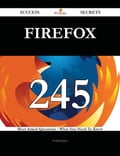 Firefox 245 Success Secrets - 245 Most Asked Questions On Firefox - What You Need To Know