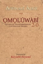 Omoluwabi 2.0: A Code of transformation in 21st century Nigeria by Adewale Ajadi