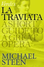 Verdi's La Traviata: A Short Guide to a Great Opera by Michael Steen