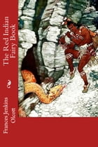 The Red Indian Fairy Book (Illustrated Edition) by Frances Jenkins Olcott