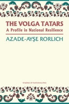 Volga Tatars: A Profile in National Resilience by Azade-Ayse Rorlich